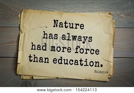 Top 50 quotes by Voltaire - French, writer, historian, philosopher. Nature has always had more force than education.