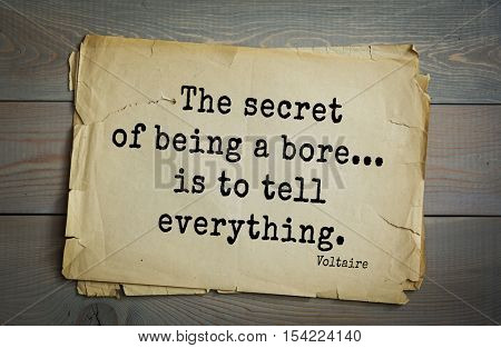 Top 50 quotes by Voltaireaa - French, writer, historian, philosopher.  The secret of being a bore... is to tell everything.