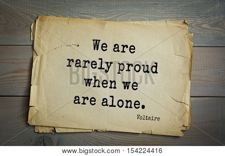 Top 50 quotes by Voltaire - French, writer, historian, philosopher. We are rarely proud when we are alone.