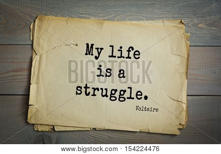Top 50 quotes by Voltaire - French, writer, historian, philosopher.  My life is a struggle.