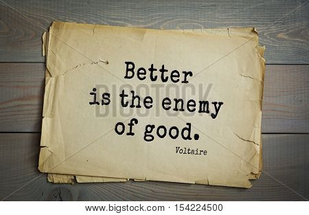 Top 50 quotes by Voltaire - French, writer, historian, philosopher. Better is the enemy of good.