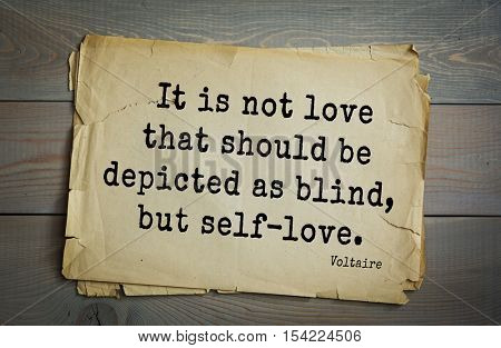 Top 50 quotes by Voltaire - French, writer, historian, philosopher. It is not love that should be depicted as blind, but self-love.