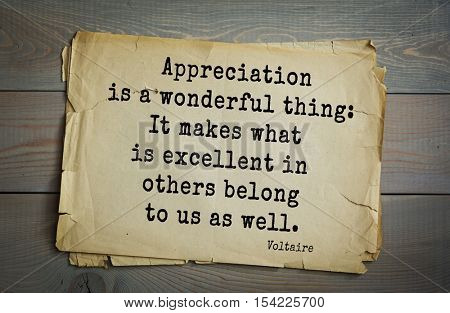 Top 50 quotes by Voltaire - French, writer, historian, philosopher. Appreciation is a wonderful thing: It makes what is excellent in others belong to us as well.