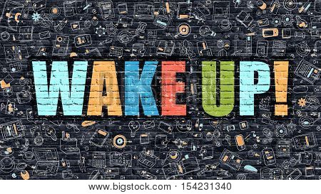 Wake Up - Multicolor Concept on Dark Brick Wall Background with Doodle Icons Around. Modern Illustration with Elements of Doodle Design Style. Wake Up on Dark Wall. Wake Up Concept.Wake Up.