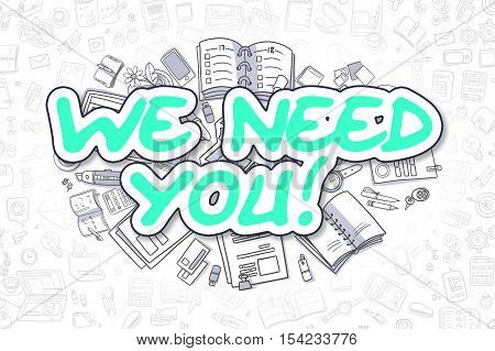 We Need You - Sketch Business Illustration. Green Hand Drawn Text We Need You Surrounded by Stationery. Cartoon Design Elements.
