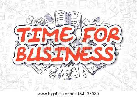Time For Business - Hand Drawn Business Illustration with Business Doodles. Red Word - Time For Business - Cartoon Business Concept.
