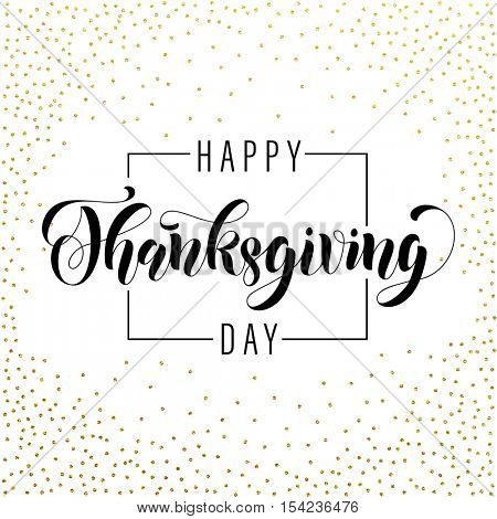 Gold Thanksgiving Day greeting card lettering. Text Happy Thanksgiving Day on Golden glitter background