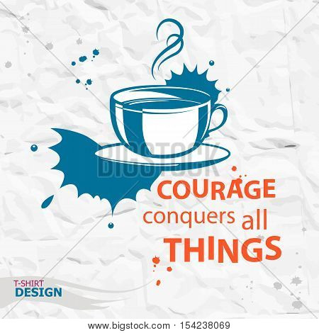Cup of coffee and Inspirational motivational quote. Courage conquers all things. Typography Design Concept