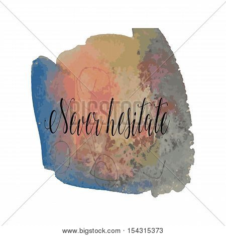 Watercolor stains background with never hesitate writing.