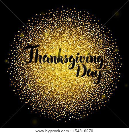 Thanksgiving Day Lettering over Gold. Vector Illustration of Calligraphy with Golden Sparkle Decoration.