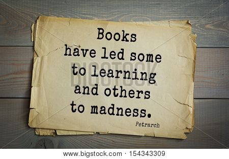 Top 15 quotes by Francesco Petrarca - Italian scholar and poet in Renaissance Italy, humanist. Books have led some to learning and others to madness.