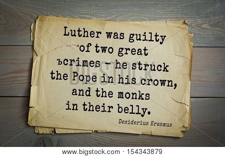 Top 35 quotes by Erasmus (Erasmus of Rotterdam) - Renaissance humanist, Catholic priest, theologian.  Luther was guilty of two great crimes - he struck the Pope in his crown, and monks in their belly.