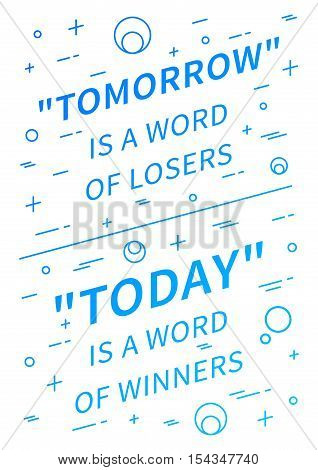 Tomorrow is a word of losers Today is a word of winners. Motivation quote. Positive affirmation. Creative vector typography linear concept design illustration on white background.