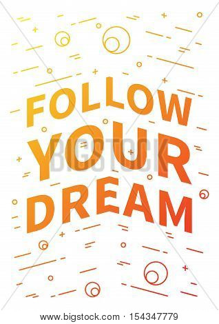 Follow your dream. Inspirational motivational quote. Positive affirmation for print poster banner decorative card. Vector typography linear concept graphic design illustration.