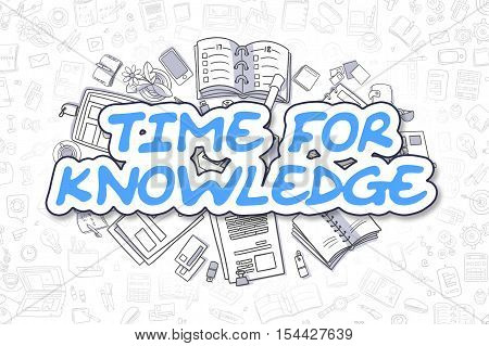 Blue Text - Time For Knowledge. Business Concept with Doodle Icons. Time For Knowledge - Hand Drawn Illustration for Web Banners and Printed Materials.