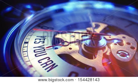 Business Concept: Yes You Can Wording. on Vintage Pocket Clock Face with CloseUp View of Watch Mechanism. Time Concept with Selective Focus and Light Leaks Effect. 3D Illustration.