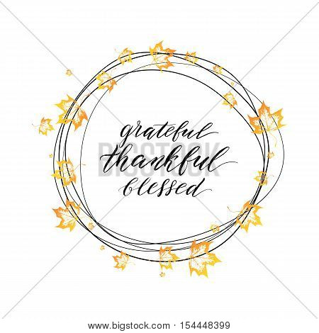 Happy Thanksgiving Day card, thankful, grateful, blessed text in autumn wreath with orange leaves maples, Thanksgiving background, hand painted calligraphy, vector illustration for invitation, poster