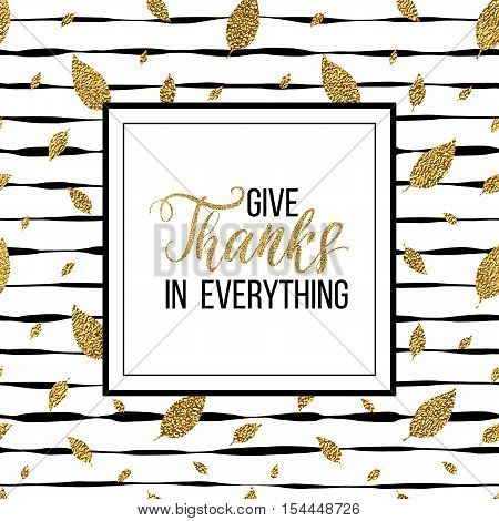 Happy Thanksgiving card, give thanks text on seamless striped background with autumn gold leaves, thanksgiving lettering on grunge linear pattern of golden glitter leaf, shiny vector for card, poster