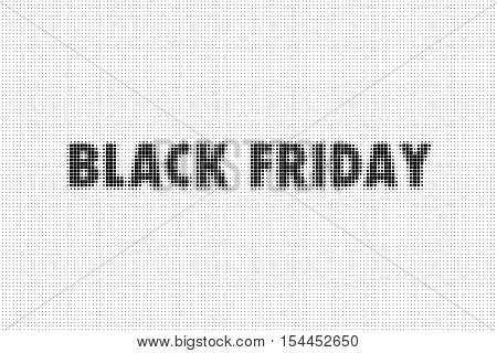 Design template with text Black Friday. Abstract dotted background. Halftone effect vector illustration. Black dots on white background.