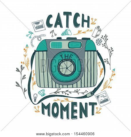 Catch the moment. Motivational quote. Hand drawn vintage illustration with hand lettering and a camera. This illustration can be used as a print on t-shirts and bags or as a poster.