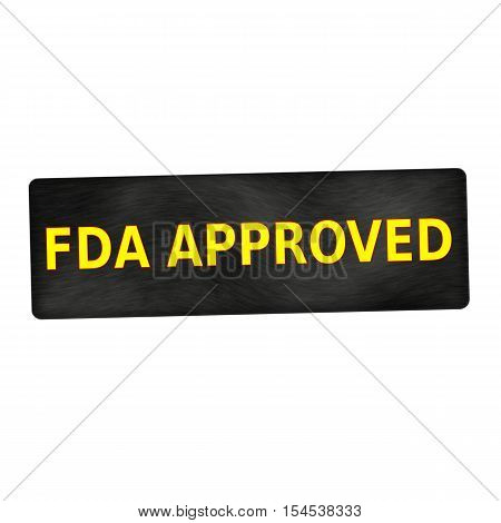 FDA Approved yellow wording on black wood background