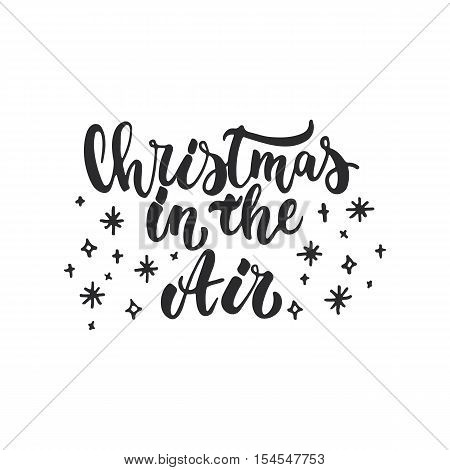 Christmas in the Air - lettering Christmas and New Year holiday calligraphy phrase isolated on the background. Fun brush ink typography for photo overlays, t-shirt print, flyer, poster design