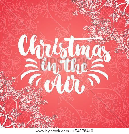 Christmas in the Air - lettering Christmas and New Year holiday calligraphy phrase isolated on the background. Fun brush ink typography for photo overlays, t-shirt print, flyer, poster design.