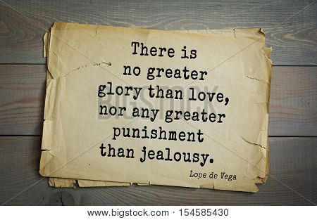 Top 5 quotes by Lope de Vega - Spanish playwright, poet and novelist. There is no greater glory than love, nor any greater punishment than jealousy.