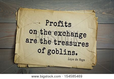 Top 5 quotes by Lope de Vega - Spanish playwright, poet and novelist. Profits on the exchange are the treasures of goblins.