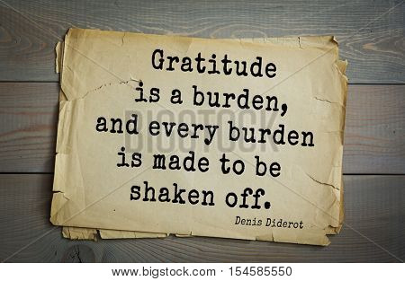 Top 35 quotes by Denis Diderot - French philosopher, art critic, writer. Gratitude is a burden, and every burden is made to be shaken off.