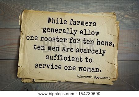 Top 5 quotes by Giovanni Boccaccio - Italian writer, poet, Renaissance humanist.  While farmers generally allow one rooster for ten hens, ten men are scarcely sufficient to service one woman.