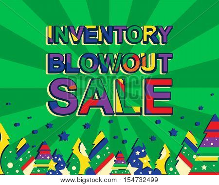 Big winter sale poster with INVENTORY BLOWOUT SALE text. Advertising banner template with christmas trees. Green background