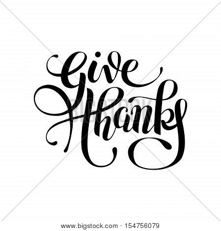give thanks black and white handwritten lettering inscription for greeting card, poster, print and holidays thankgiving day design, calligraphy vector illustration