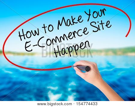 Woman Hand Writing How To Make Your E-commerce Site Happen With A Marker Over Transparent Board.