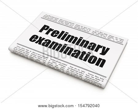 Education concept: newspaper headline Preliminary Examination on White background, 3D rendering