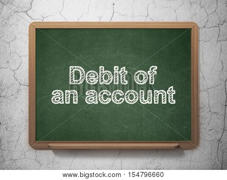 Currency concept: text Debit of An account on Green chalkboard on grunge wall background, 3D rendering
