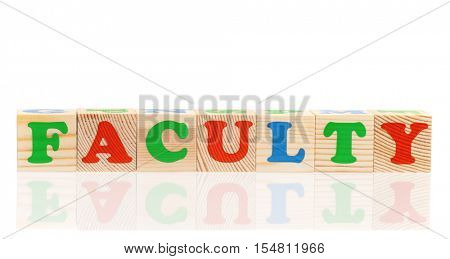 Faculty word formed by colorful wooden alphabet blocks, isolated on white background