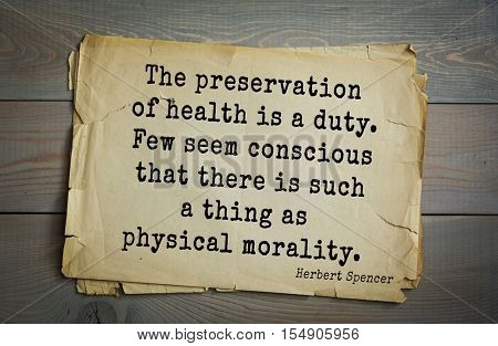 op 25 quotes by Herbert Spencer - English philosopher, biologist, anthropologist, sociologist The preservation of health is a duty. Few seem conscious that there is such a thing as physical morality.