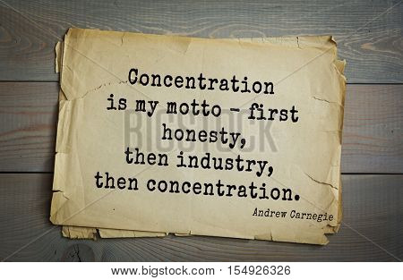 Top 20 quotes by Andrew Carnegie - American industrialist (steel industry). Concentration is my motto - first honesty, then industry, then concentration.