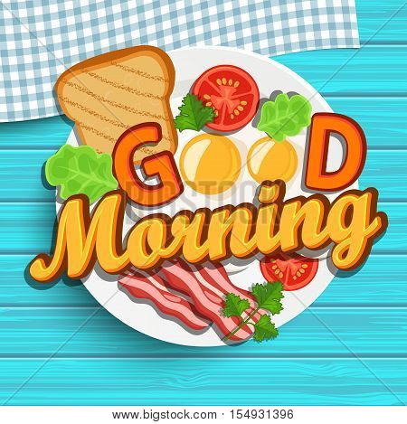 Good morning breakfast - fried egg, tomatoes, bacon and toast. Top view. Blue wood texture. Lettering - good morning, vector illustration.