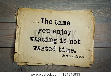 Top 35 quotes by Bertrand Russell - British philosopher, logician, mathematician, historian, writer, Nobel laureate. The time you enjoy wasting is not wasted time.