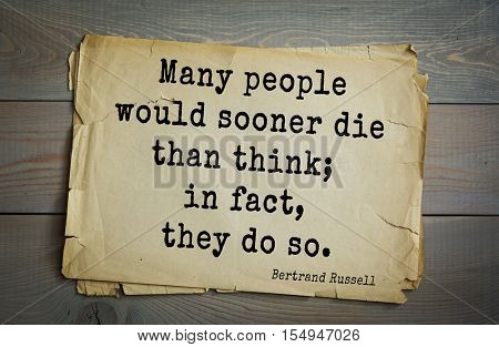 Top 35 quotes by Bertrand Russell - British philosopher, logician, mathematician, historian, writer, Nobel laureate. Many people would sooner die than think; in fact, they do so.