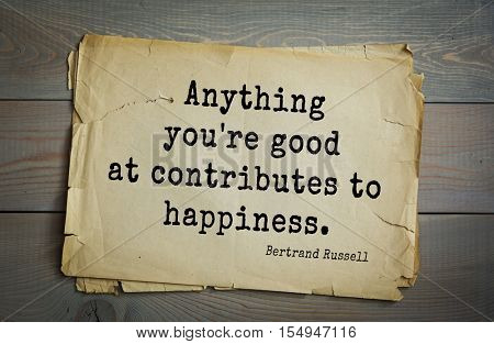 Top 35 quotes by Bertrand Russell - British philosopher, logician, mathematician, historian, writer, Nobel laureate. Anything you're good at contributes to happiness.