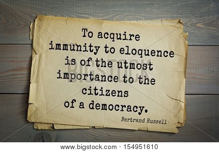 Top 35 quotes by Bertrand Russell - British philosopher, logician, mathematician, writer, Nobel laureate.  To acquire immunity to eloquence is of the utmost importance to the citizens of a democracy.