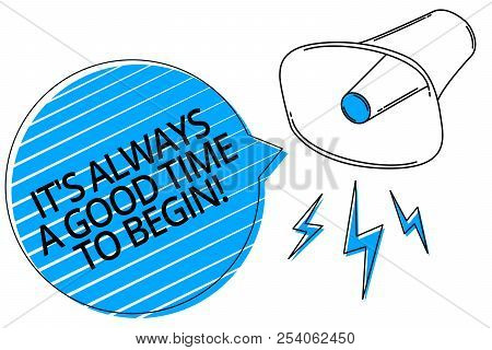 Word Writing Text It S Is Always A Good Time To Begin. Business Concept For Start Again Right Now Po
