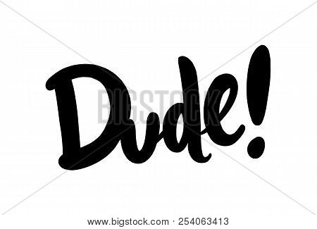 Dude Slogan Vector Lettering. Vector Illustration Isolated.