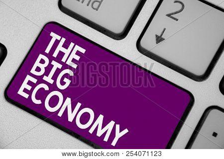 Conceptual Hand Writing Showing The Big Economy. Business Photo Showcasing Global Finances Worldwide