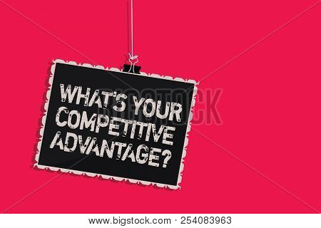 Word Writing Text What S Is Your Competitive Advantage Question. Business Concept For Marketing Stra