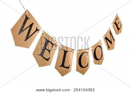 Welcome Word Hanging On Bunting. Welcome Home Page Text Banner Isolated Against White Background. Se