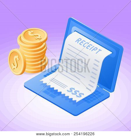 The laptop, online receipt bill, stack of coin dollars. Flat vector isometric illustration. The success, profit, online banking, internet payment, stock market, paper receipt bill business concept. poster